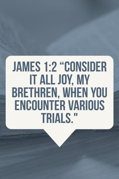 Consider it all joy, my brothers and sisters, whenever you face trials of many kinds. James 1:2