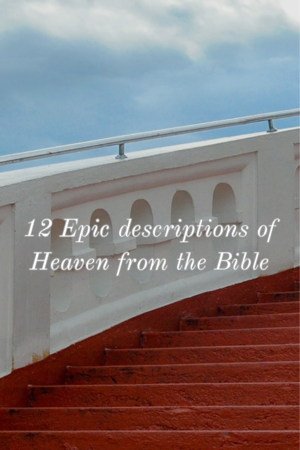 12 epic descriptions of heaven from the Bible