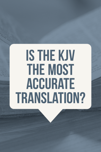 Is the KJV the most accurate translation of the bible? (King James Version)