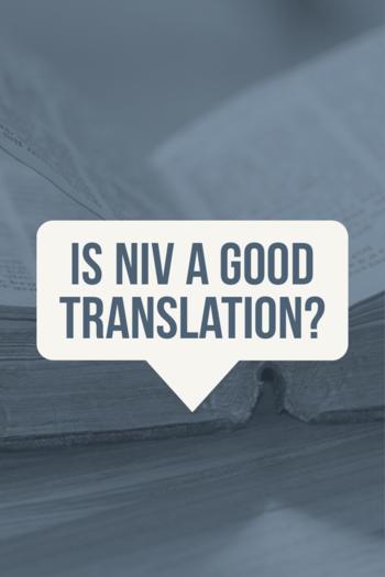 Is NIV a good translation? NIV (New International Version)