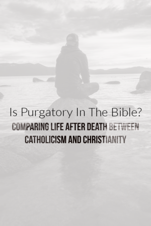 Is purgatory in the Bible? Comparing life after death between Catholicism and Christianity