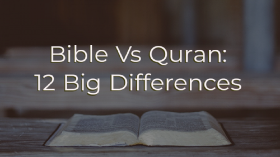 Bible Vs Quran (Koran): 12 Big Differences (Which Is Right?)