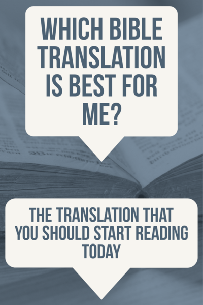 Which Bible translation is best for me? The translation that you should start reading.