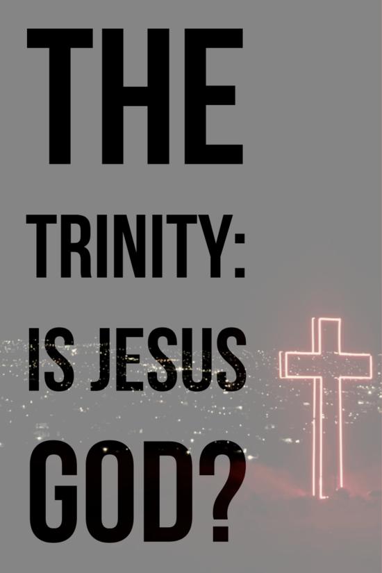 The Trinity: Is Jesus God?