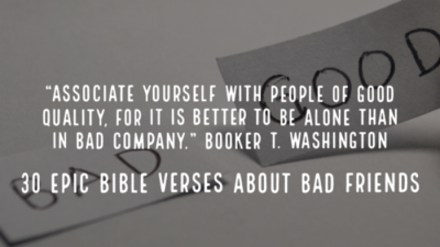 30 Epic Bible Verses About Bad Friends (Cutting Off Friends)