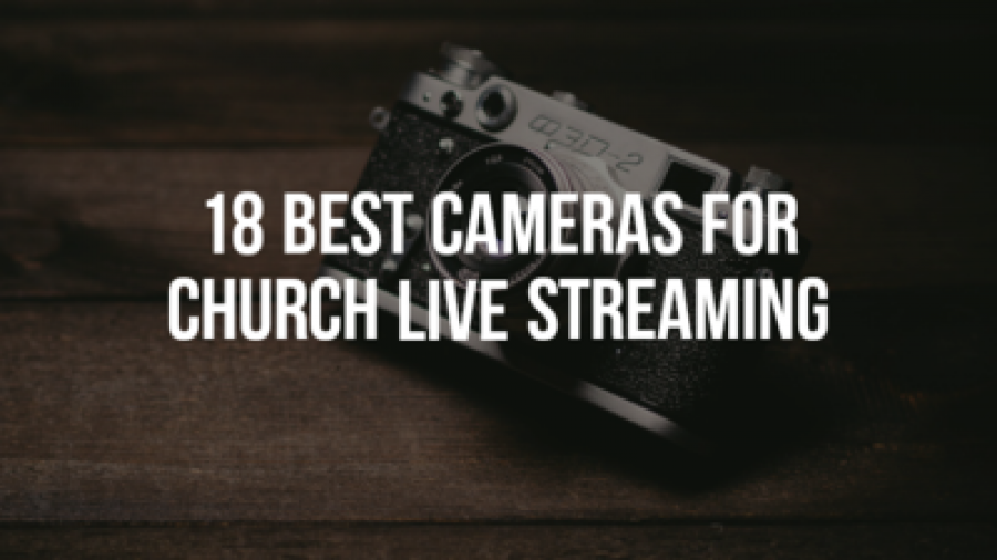 18 Best Cameras For Church Live Streaming (Budget Options)