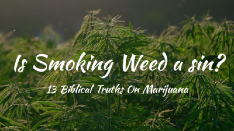 Is Smoking Weed A Sin? (13 Biblical Truths on Marijuana)