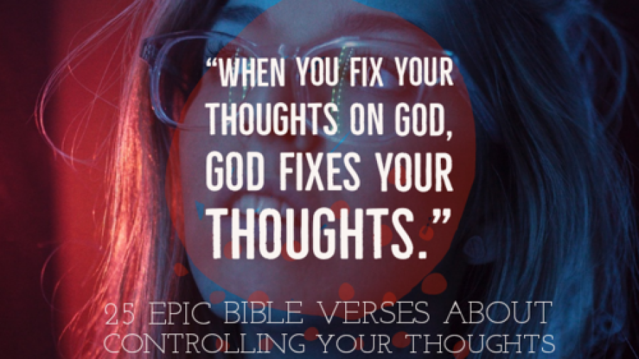 25 Major Bible Verses About Controlling Your Thoughts (Mind)
